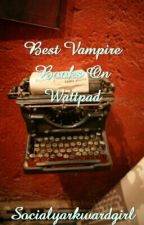 Best Vampire Books On Wattpad by bookwormdenied