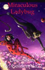 Miraculous Ladybug One~Shots! {COMPLETE} by GoldenAla22
