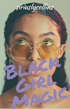 Black Girl Magic (H. Potter Interracial) by siriuslycollins