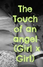 The Touch Of an Angel (Girl x Girl) by UnstoppablePancake