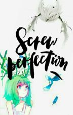 Screw Perfection ✔ by LanaCarson13
