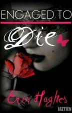Engaged To Die by Airrah11