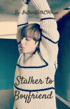 Stalker to Boyfriend { Jungkook X reader } by InLoveWithC00kies