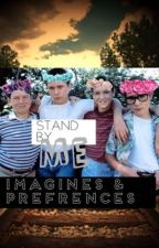 Stand by me imagines and preferences ✔️ by -MoonlightFlower