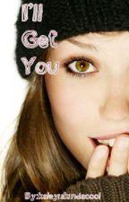 I'll Get You by Kaleyiskindacool