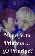 Mi Perfecta Pricesa... ¿O Príncipe? by Marielfish98