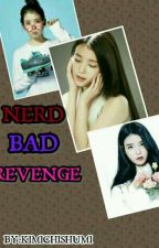 NERD BAD REVENGE(Ongoing  Tagalog) by KIMICHISHUMI