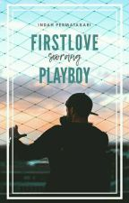 Firstlove Seorang Playboy by Indahps_