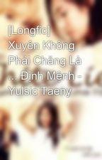 [Longfic] Xuyên Không Phải Chăng Là ... Định Mệnh - Yulsic Taeny by Kwon_Kian