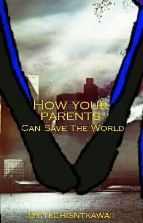 How your parents can save the world |  Techyisntkawaii by techisntkawaii