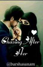 CHASING AFTER HER(#TheWattys2017) by barshasanam