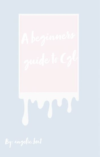 🎀A beginners guide to cgl🎀 //slow updates//