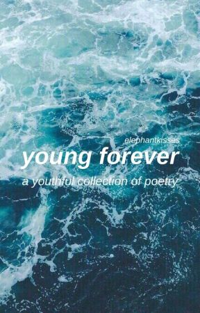 young forever >>poetry collection by elephantkisses