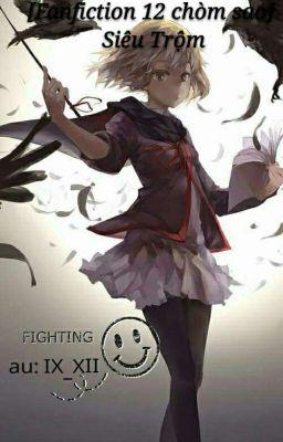 Đọc truyện [Fanfiction 12 Chòm Sao] Siêu Trộm