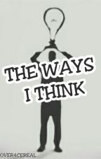 The ways I think by Lover4Cereal