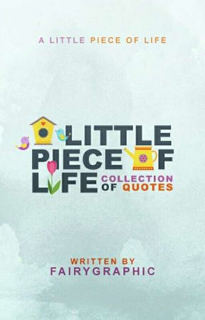 A Little Piece of Life by fairygraphic