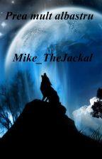 Prea mult albastru by Mike_TheJackal