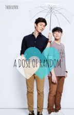 A Dose of Random (Thai BL Fanfics) by THENYXKO