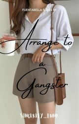 Arrange to a Gangster (ONGOING) by Sofhia_Katelyn