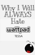 Why I Will Always Hate Wattpad by ItsTessa_