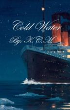 Cold Water By: K.C.M by DaughterOfTheLord