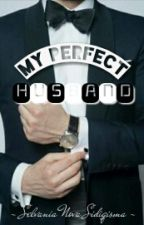REPOST - [FF] MY PERFECT HUSBAND by _SelvaniaNS