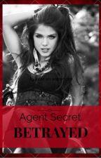 Agent Secret : BETRAYED  by DarkHopeM