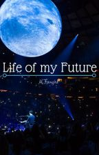 Life of my Future by MFangirl