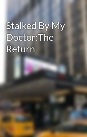 Stalked By My Doctor:The Return  by Kc13pr
