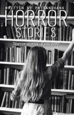 Horror Stories by PatsANDHans