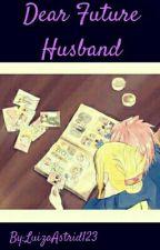 Dear Future Husband by LuizaAstrid123