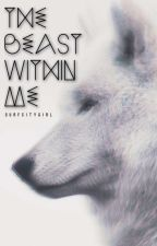 The Beast Within Me by SurfCityGirl