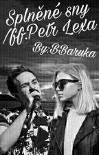 Splněné sny/ff.Petr Lexa by BBaruka