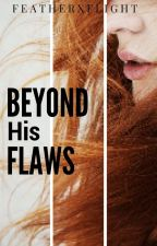 Beyond His Flaws by FeatherXflight