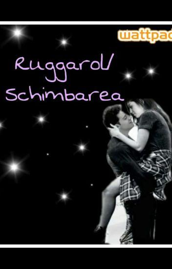Ruggarol/Schimbarea/ FINALIZATA