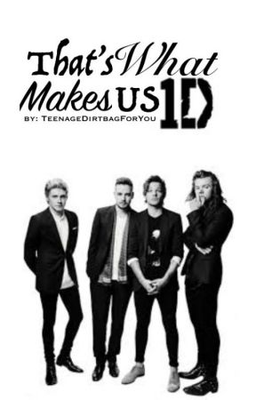 That's What Makes Us 1D by TeenageDirtbagForYou