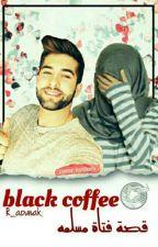 """Black Coffee  (قصة فتاة مسلمة)""""مكتملة"""" by R_aounak"""