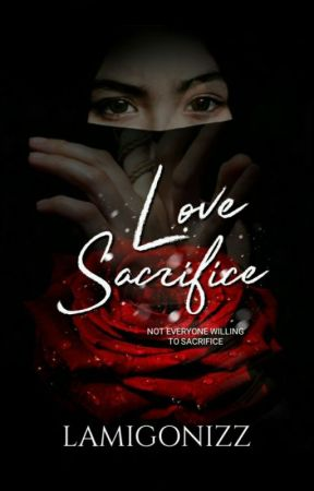 Love Sacrifice ✔ by LAmigoNizz