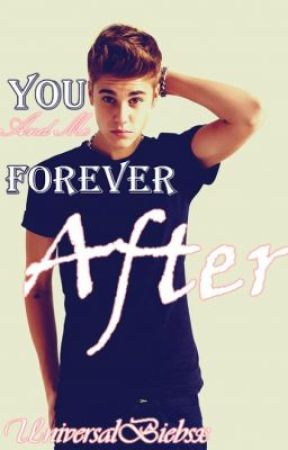 You And Me Forever After (A Justin Bieber Love Story) by UniversalBiebsx