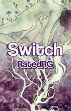 SWITCH  by RatedRG