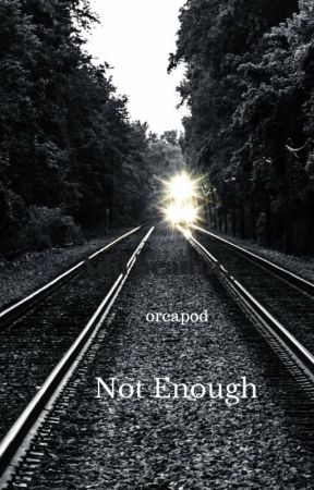 Not Enough by orcapod