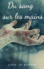 Du sang sur les mains [Terminée] by Alone_in_sadness