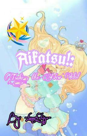 Aikatsu!: Tsuki, the New Idol by AriaHeatherPJO