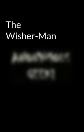 The Wisher-Man by ANONYMOUS7877