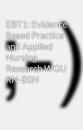 EBT1: Evidence Based Practice and Applied Nursing Research WGU RN-BSN by Whistle11