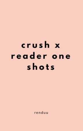 Crush x Reader One Shots - -soccer player!crush x artist