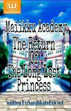 Maiikku Academy:The Return of the Long Lost Princess(On Going & Edited) by SarahkateBrioso6
