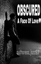 Obscured - A face of love♥ by authoress_jazz93