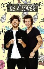 BE A LOVER  ¤Larry Stylinson¤ by LarryMarryHarry