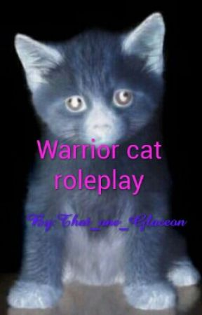 Warrior cat roleplay by That_one_Glaceon